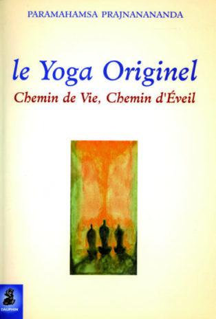 Couverture Livre Le Yoga Originel Chemin de Vie, Chemin d'Eveil de Paramahamsa Prajnanananda